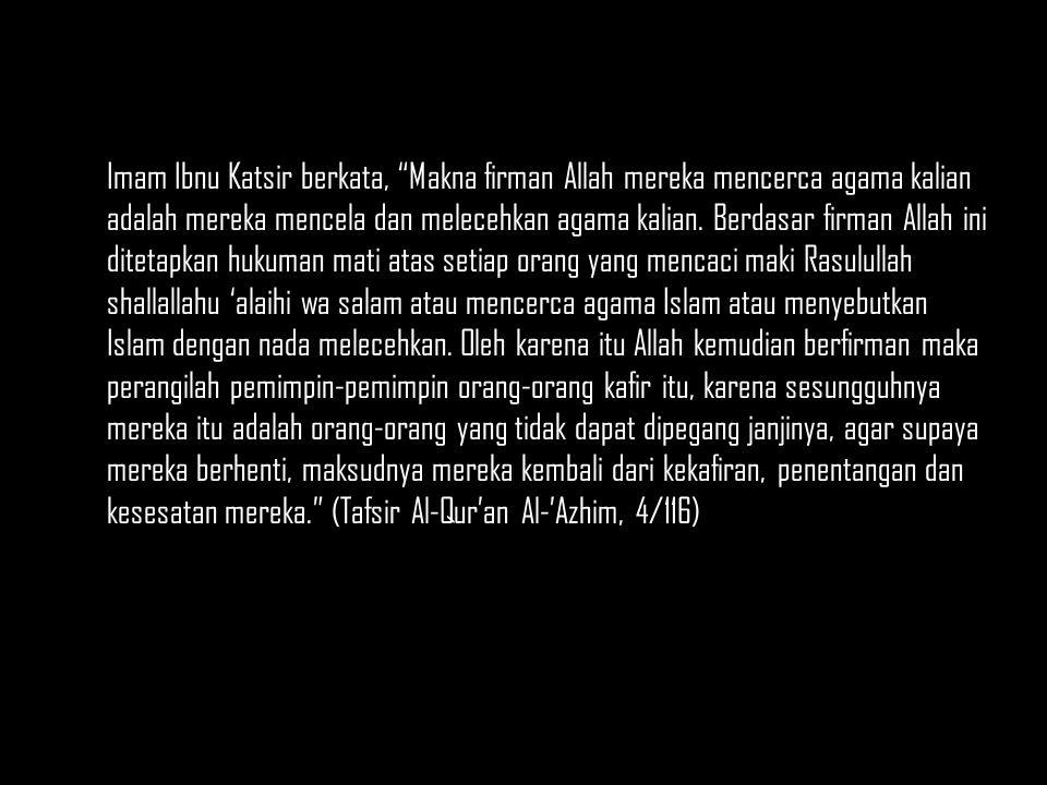 Imam Ibnu Katsir berkata, Makna firman Allah mereka mencerca agama kalian adalah mereka mencela dan melecehkan agama kalian.