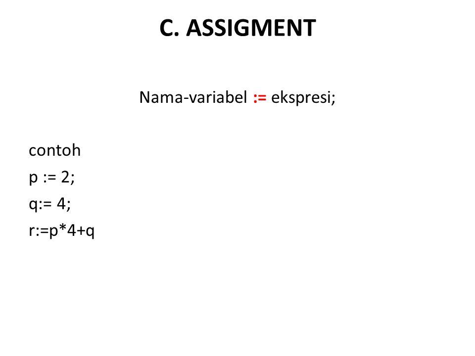 C. ASSIGMENT Nama-variabel := ekspresi; contoh p := 2; q:= 4; r:=p*4+q