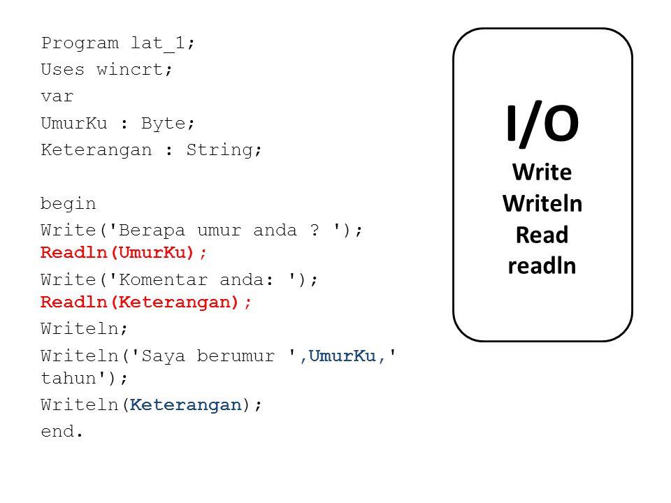 Program lat_1; Uses wincrt; var UmurKu : Byte; Keterangan : String; begin Write('Berapa umur anda ? '); Readln(UmurKu); Write('Komentar anda: '); Read