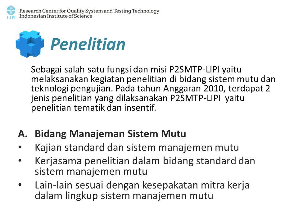 Penelitian Sebagai salah satu fungsi dan misi P2SMTP-LIPI yaitu melaksanakan kegiatan penelitian di bidang sistem mutu dan teknologi pengujian. Pada t