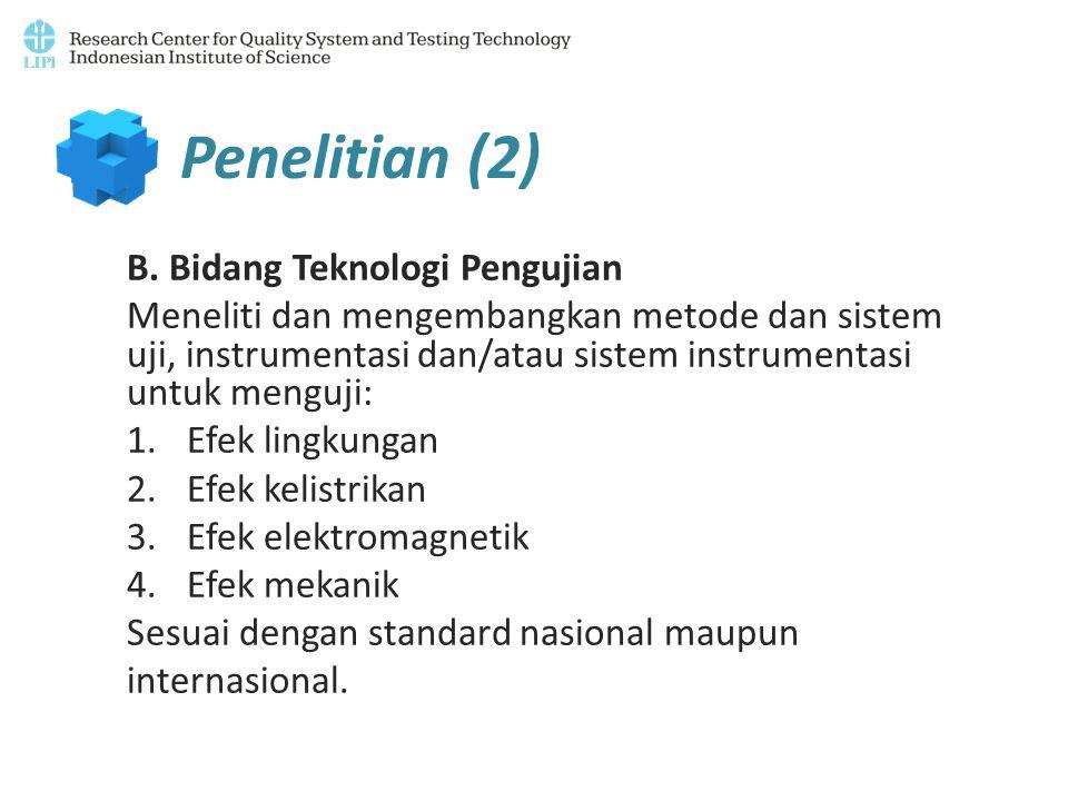 B. Bidang Teknologi Pengujian Meneliti dan mengembangkan metode dan sistem uji, instrumentasi dan/atau sistem instrumentasi untuk menguji: 1.Efek ling