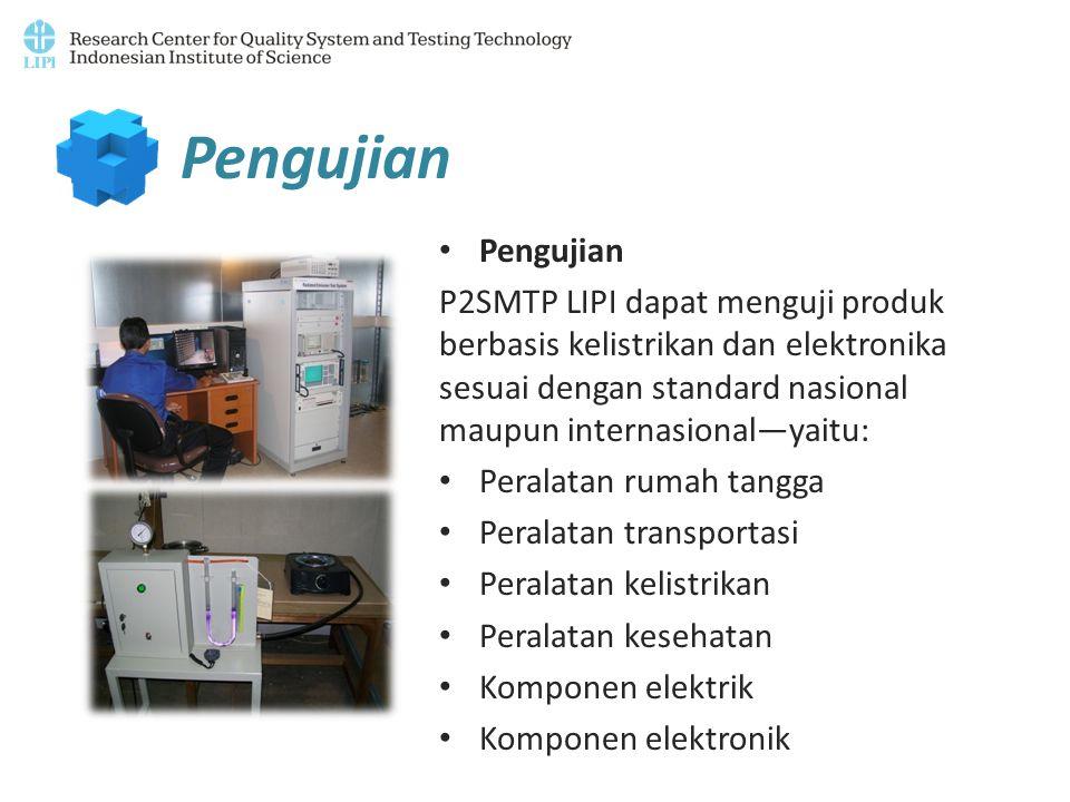 Pengujian P2SMTP LIPI dapat menguji produk berbasis kelistrikan dan elektronika sesuai dengan standard nasional maupun internasional—yaitu: Peralatan