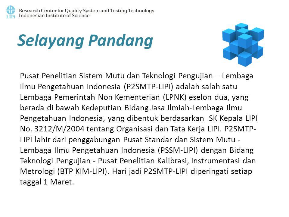 Selayang Pandang Pusat Penelitian Sistem Mutu dan Teknologi Pengujian – Lembaga Ilmu Pengetahuan Indonesia (P2SMTP-LIPI) adalah salah satu Lembaga Pem