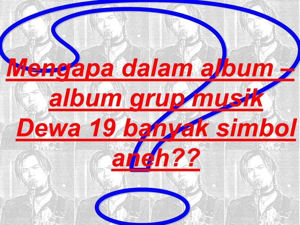 Mengapa dalam album – grup musik Dewa 19 banyak simbol aneh??