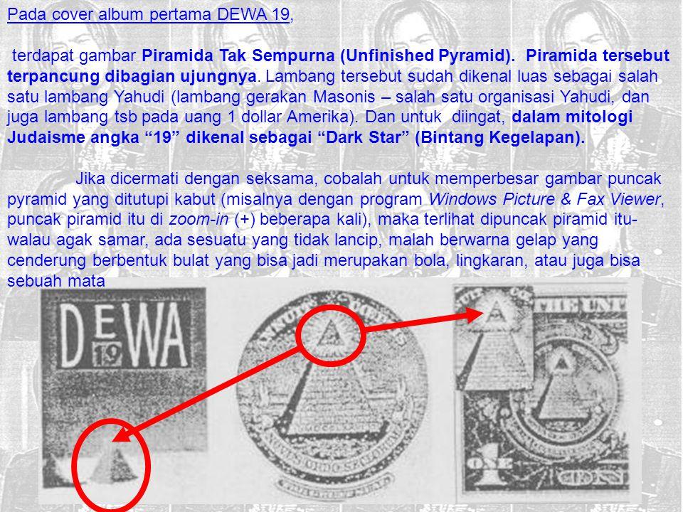 Pada cover album pertama DEWA 19, terdapat gambar Piramida Tak Sempurna (Unfinished Pyramid). Piramida tersebut terpancung dibagian ujungnya. Lambang