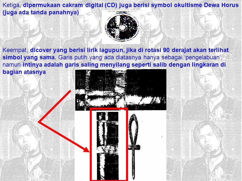 Ketiga, dipermukaan cakram digital (CD) juga berisi symbol okultisme Dewa Horus (juga ada tanda panahnya) Keempat, dicover yang berisi lirik lagupun,