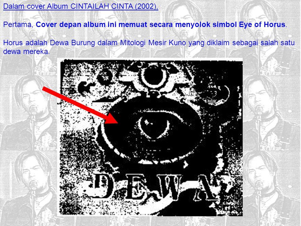 Dalam cover Album CINTAILAH CINTA (2002), Pertama, Cover depan album ini memuat secara menyolok simbol Eye of Horus. Horus adalah Dewa Burung dalam Mi