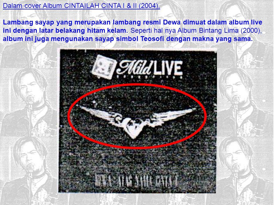 Dalam cover Album CINTAILAH CINTA I & II (2004), Lambang sayap yang merupakan lambang resmi Dewa dimuat dalam album live ini dengan latar belakang hit