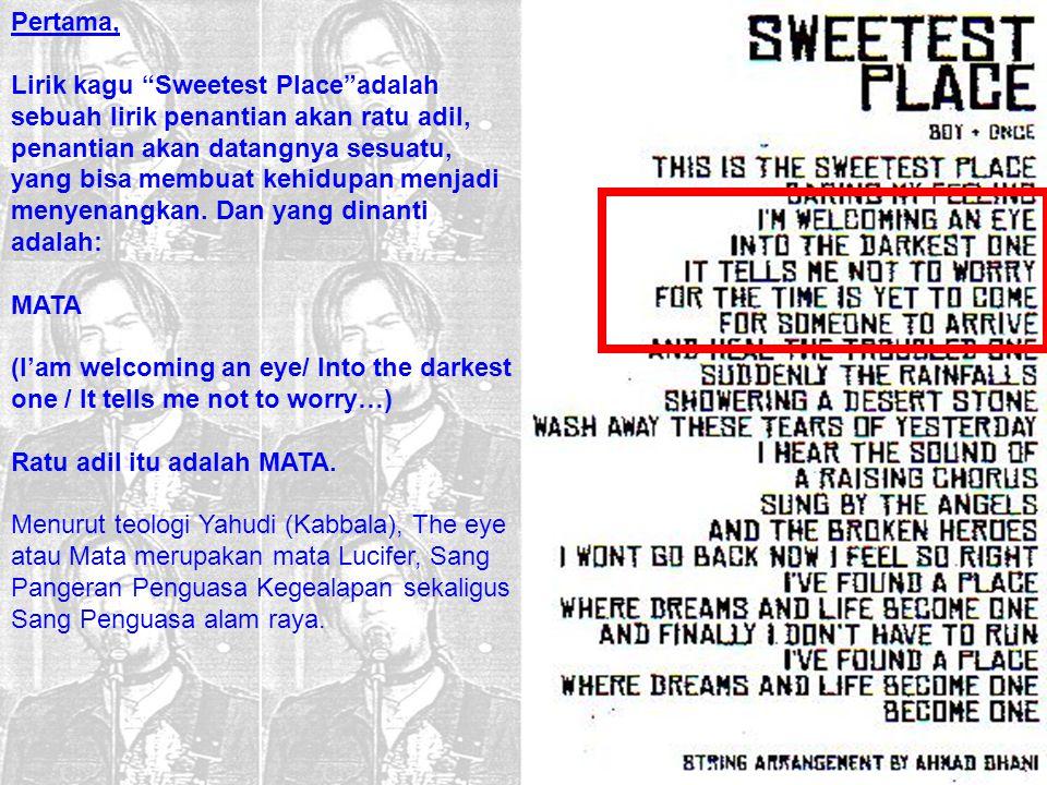 "Pertama, Lirik kagu ""Sweetest Place""adalah sebuah lirik penantian akan ratu adil, penantian akan datangnya sesuatu, yang bisa membuat kehidupan menjad"