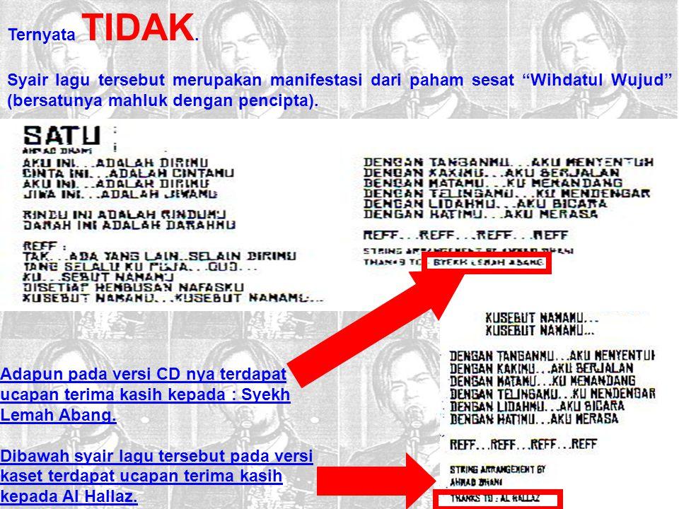 "Ternyata TIDAK. Syair lagu tersebut merupakan manifestasi dari paham sesat ""Wihdatul Wujud"" (bersatunya mahluk dengan pencipta). Adapun pada versi CD"