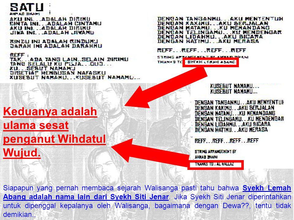 Keduanya adalah ulama sesat penganut Wihdatul Wujud. Siapapun yang pernah membaca sejarah Walisanga pasti tahu bahwa Syekh Lemah Abang adalah nama lai