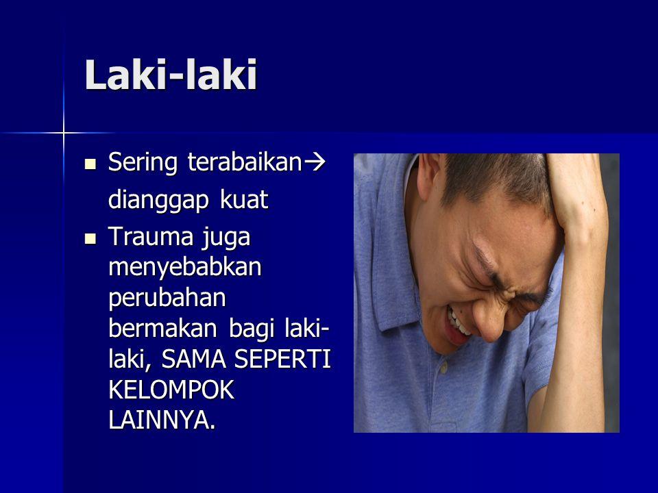 Laki-laki Sering terabaikan  Sering terabaikan  dianggap kuat Trauma juga menyebabkan perubahan bermakan bagi laki- laki, SAMA SEPERTI KELOMPOK LAINNYA.