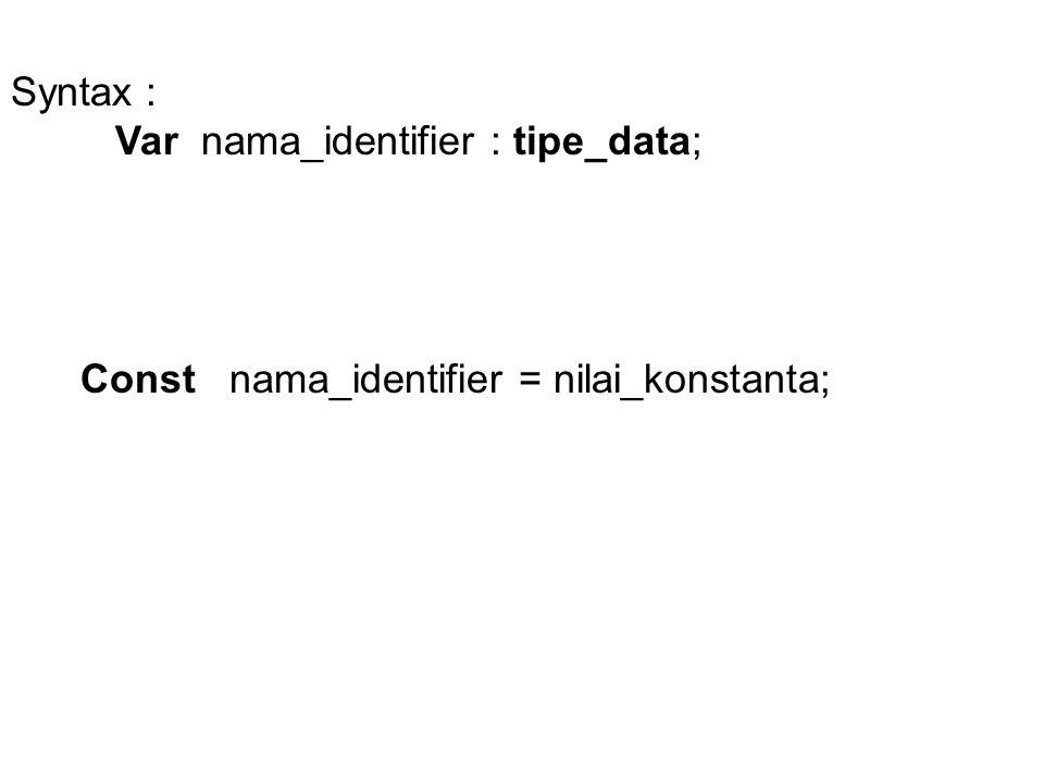 Syntax : Var nama_identifier : tipe_data; Const nama_identifier = nilai_konstanta;