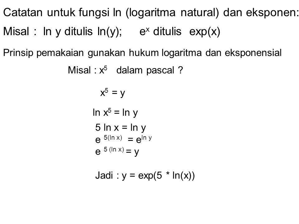 Catatan untuk fungsi ln (logaritma natural) dan eksponen: Prinsip pemakaian gunakan hukum logaritma dan eksponensial Misal : x 5 dalam pascal .
