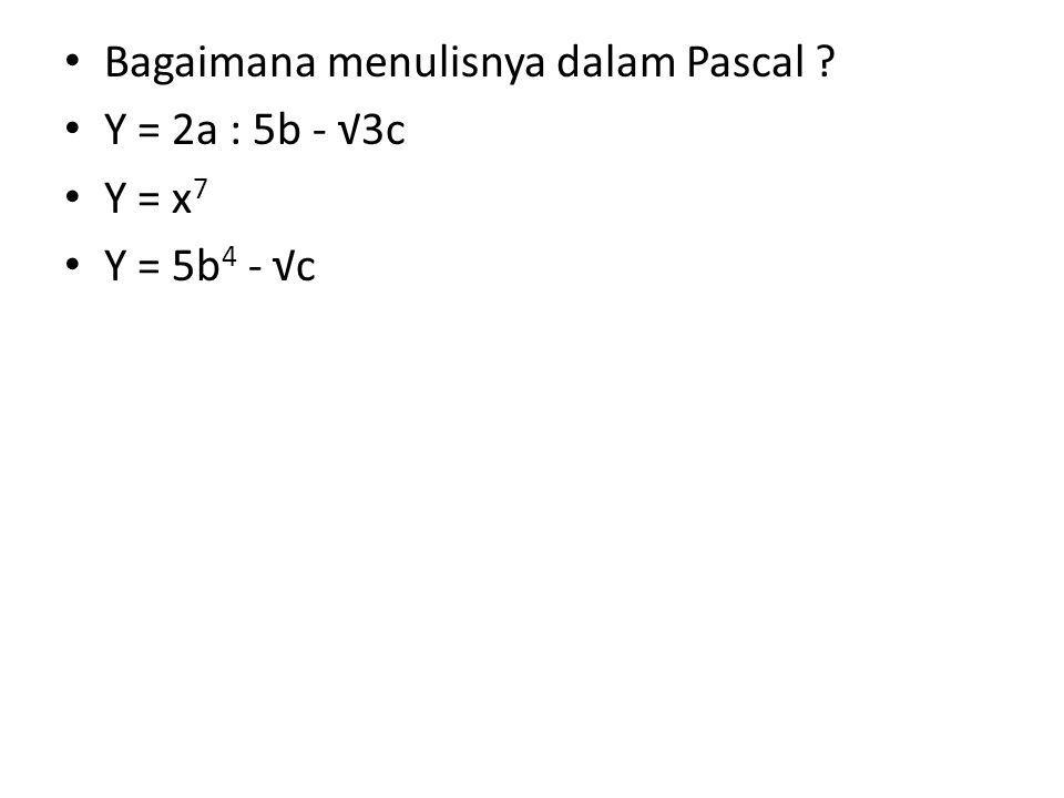 Bagaimana menulisnya dalam Pascal Y = 2a : 5b - √3c Y = x 7 Y = 5b 4 - √c