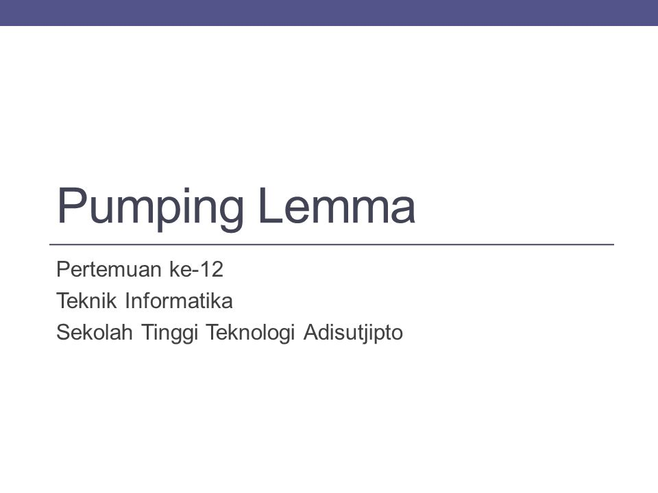 Pumping Lemma Pertemuan ke-12 Teknik Informatika Sekolah Tinggi Teknologi Adisutjipto