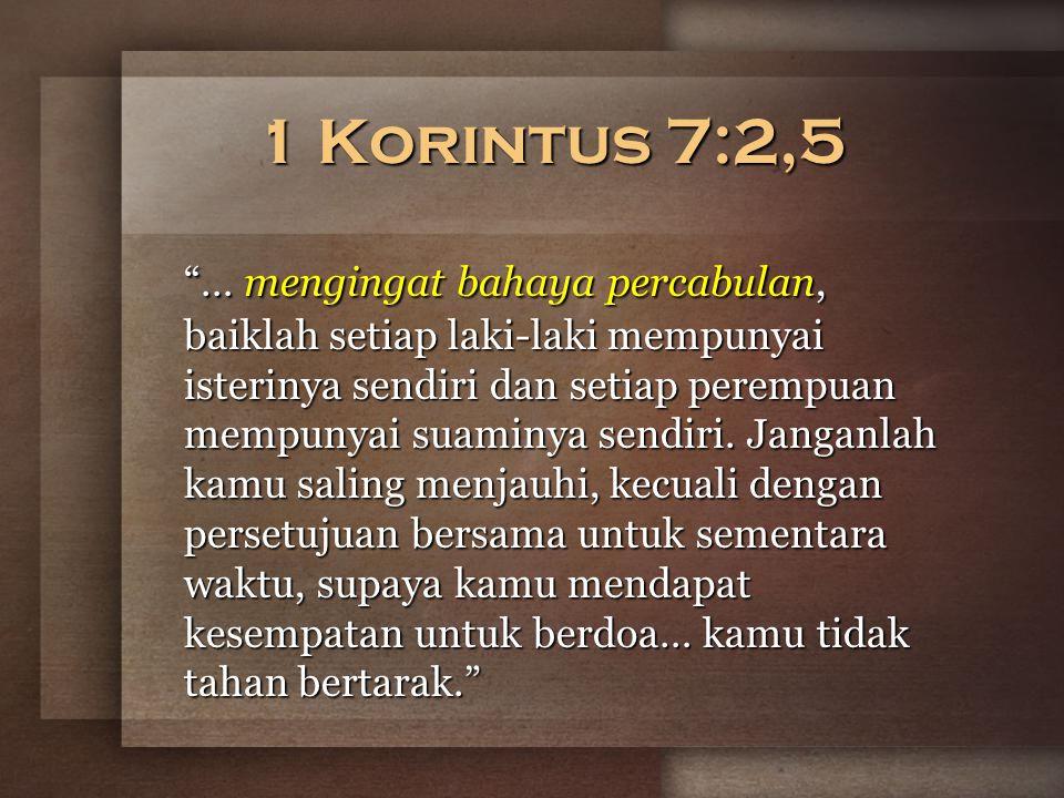 1 Korintus 7:2,5 … mengingat bahaya percabulan, baiklah setiap laki-laki mempunyai isterinya sendiri dan setiap perempuan mempunyai suaminya sendiri.
