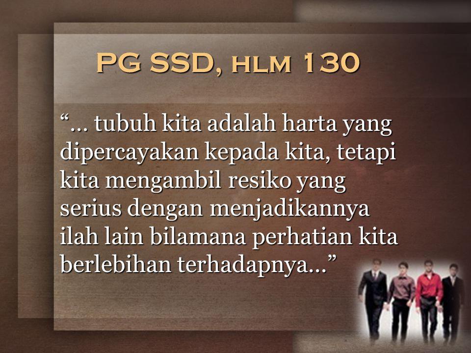PG SSD, hlm 130 … tubuh kita adalah harta yang dipercayakan kepada kita, tetapi kita mengambil resiko yang serius dengan menjadikannya ilah lain bilamana perhatian kita berlebihan terhadapnya...