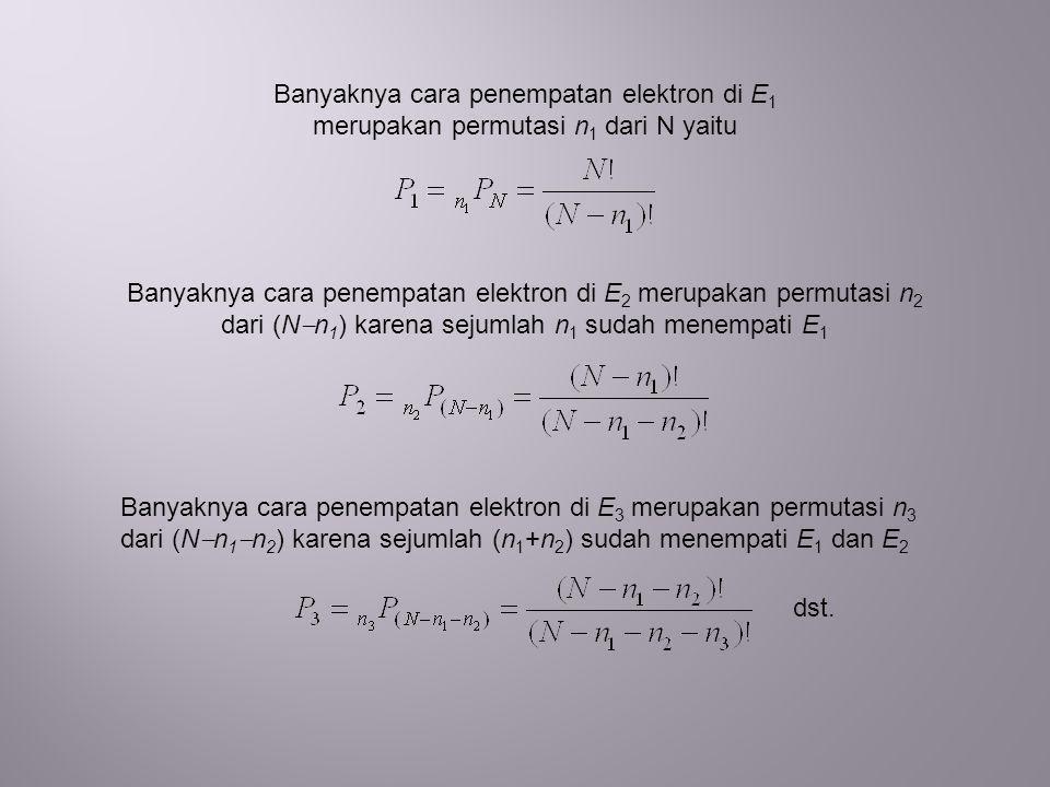 Banyaknya cara penempatan elektron di E 1 merupakan permutasi n 1 dari N yaitu Banyaknya cara penempatan elektron di E 2 merupakan permutasi n 2 dari