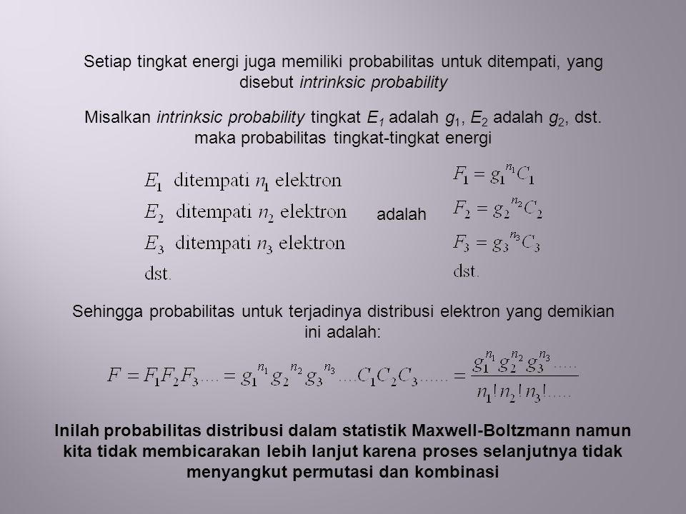 Setiap tingkat energi juga memiliki probabilitas untuk ditempati, yang disebut intrinksic probability Misalkan intrinksic probability tingkat E 1 adal