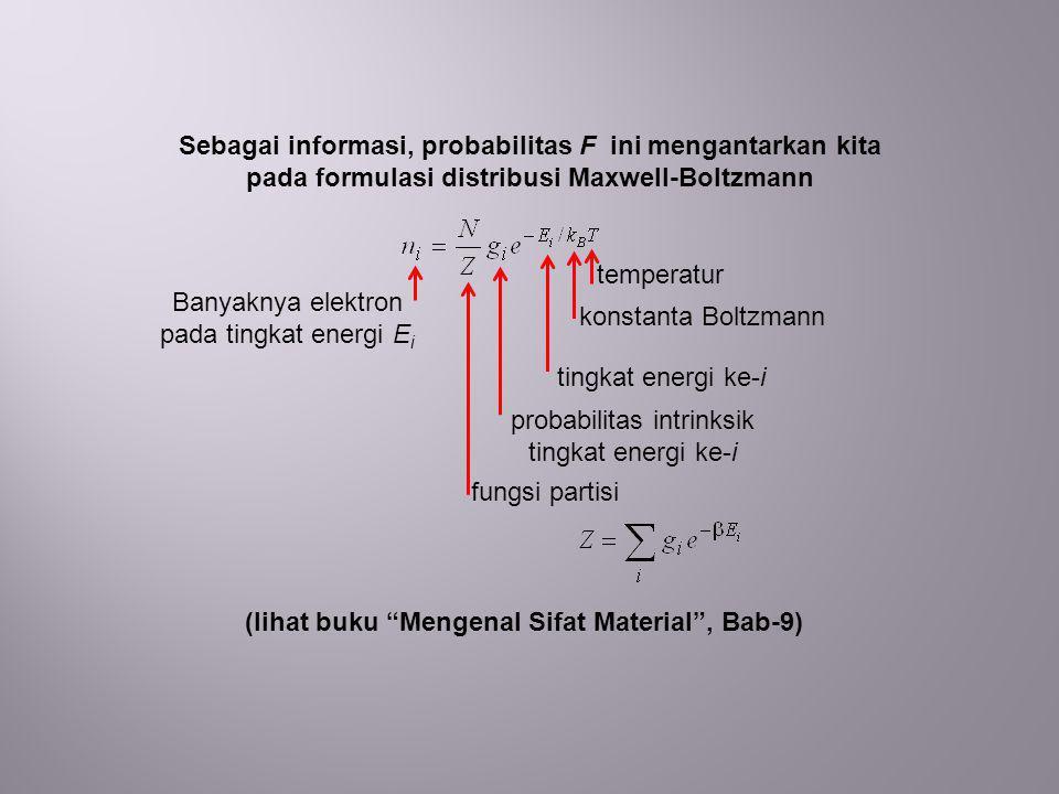 Sebagai informasi, probabilitas F ini mengantarkan kita pada formulasi distribusi Maxwell-Boltzmann Banyaknya elektron pada tingkat energi E i tempera