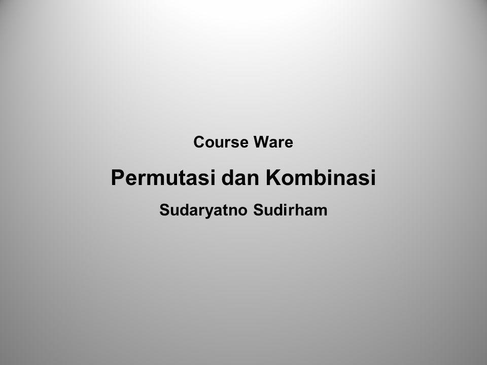 Course Ware Permutasi dan Kombinasi Sudaryatno Sudirham