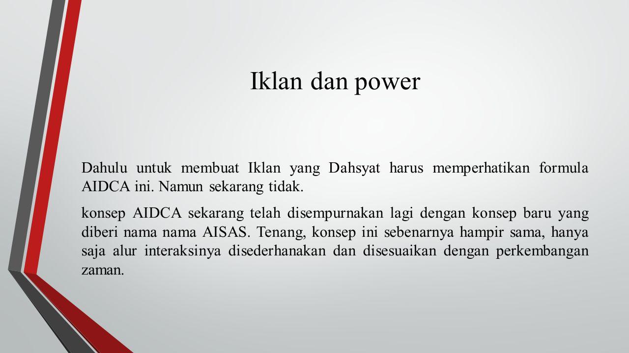 Iklan dan power Dahulu untuk membuat Iklan yang Dahsyat harus memperhatikan formula AIDCA ini. Namun sekarang tidak. konsep AIDCA sekarang telah disem