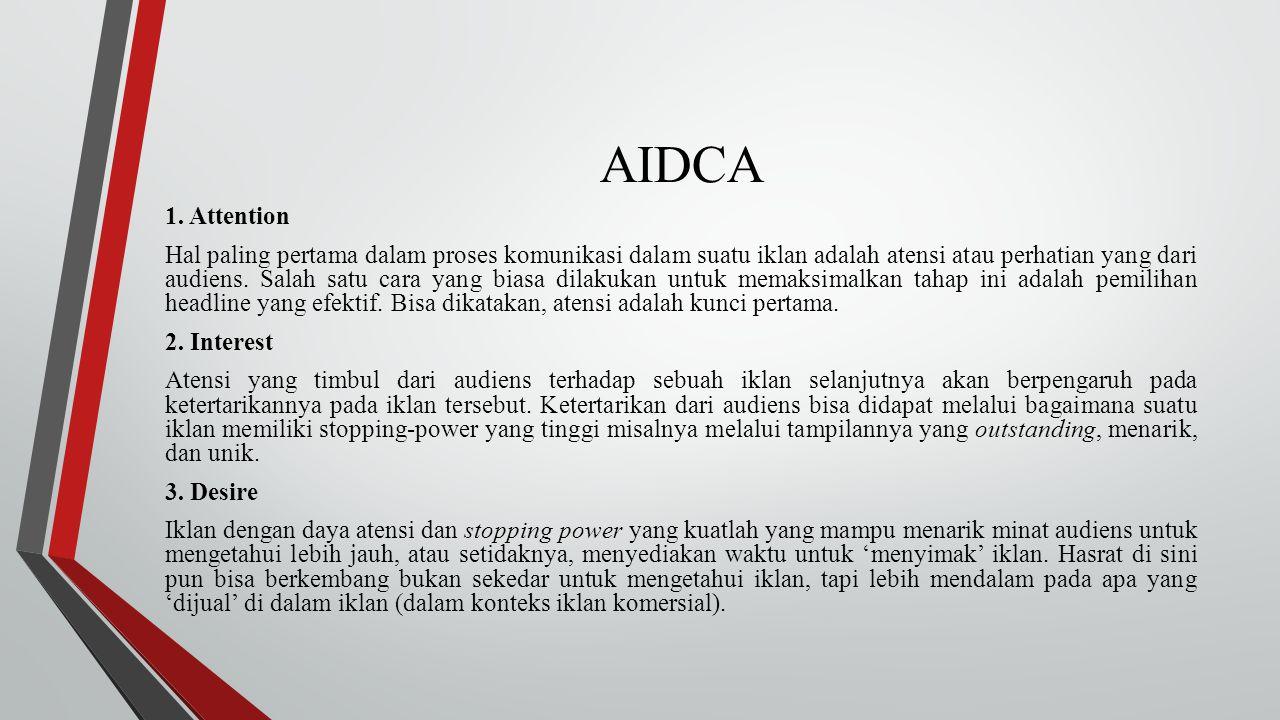 AIDCA 1. Attention Hal paling pertama dalam proses komunikasi dalam suatu iklan adalah atensi atau perhatian yang dari audiens. Salah satu cara yang b