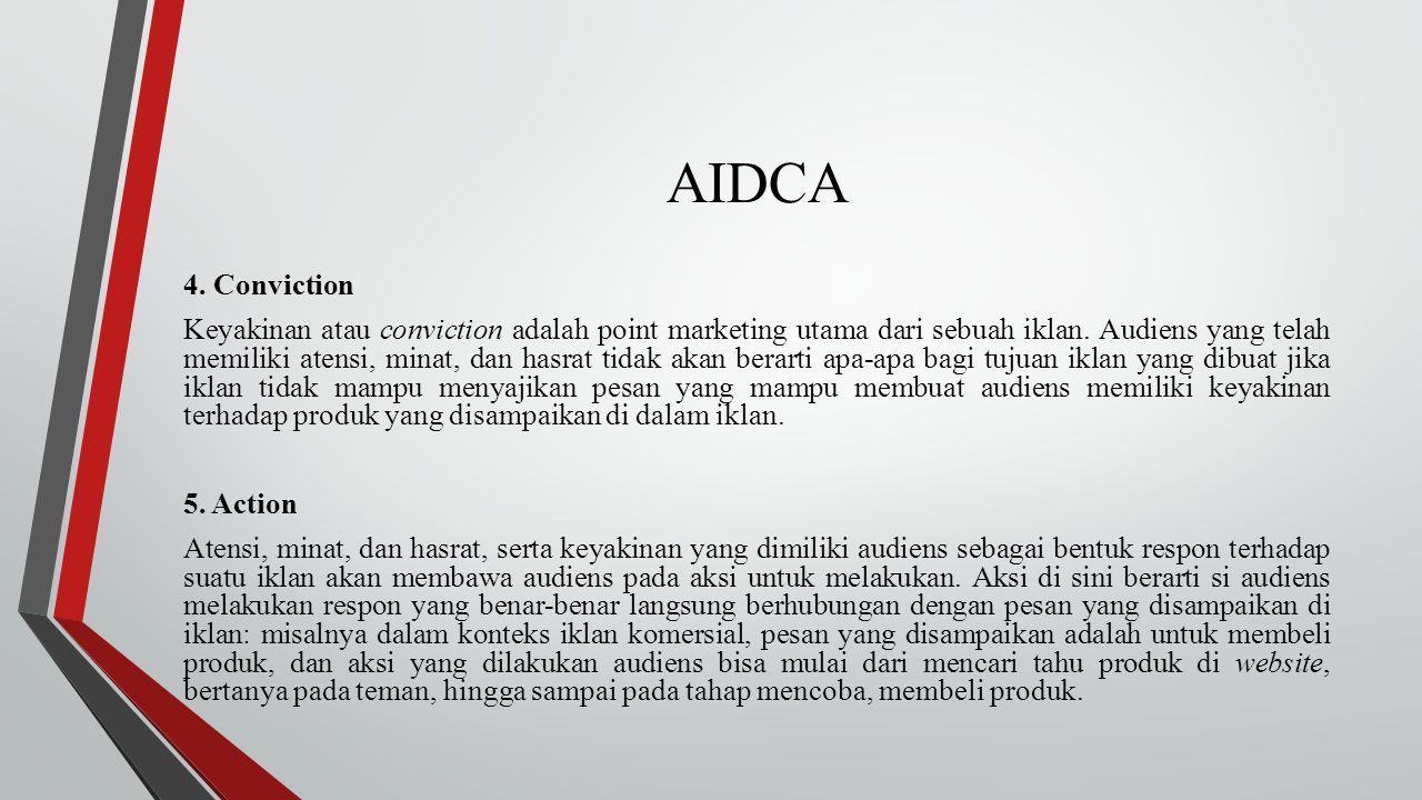 AIDCA 4. Conviction Keyakinan atau conviction adalah point marketing utama dari sebuah iklan. Audiens yang telah memiliki atensi, minat, dan hasrat ti