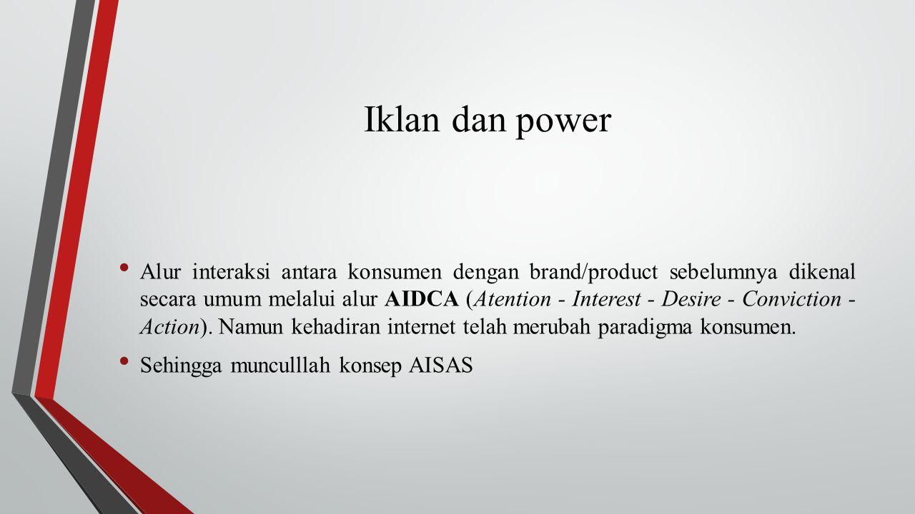 Iklan dan power Alur interaksi antara konsumen dengan brand/product sebelumnya dikenal secara umum melalui alur AIDCA (Atention - Interest - Desire -