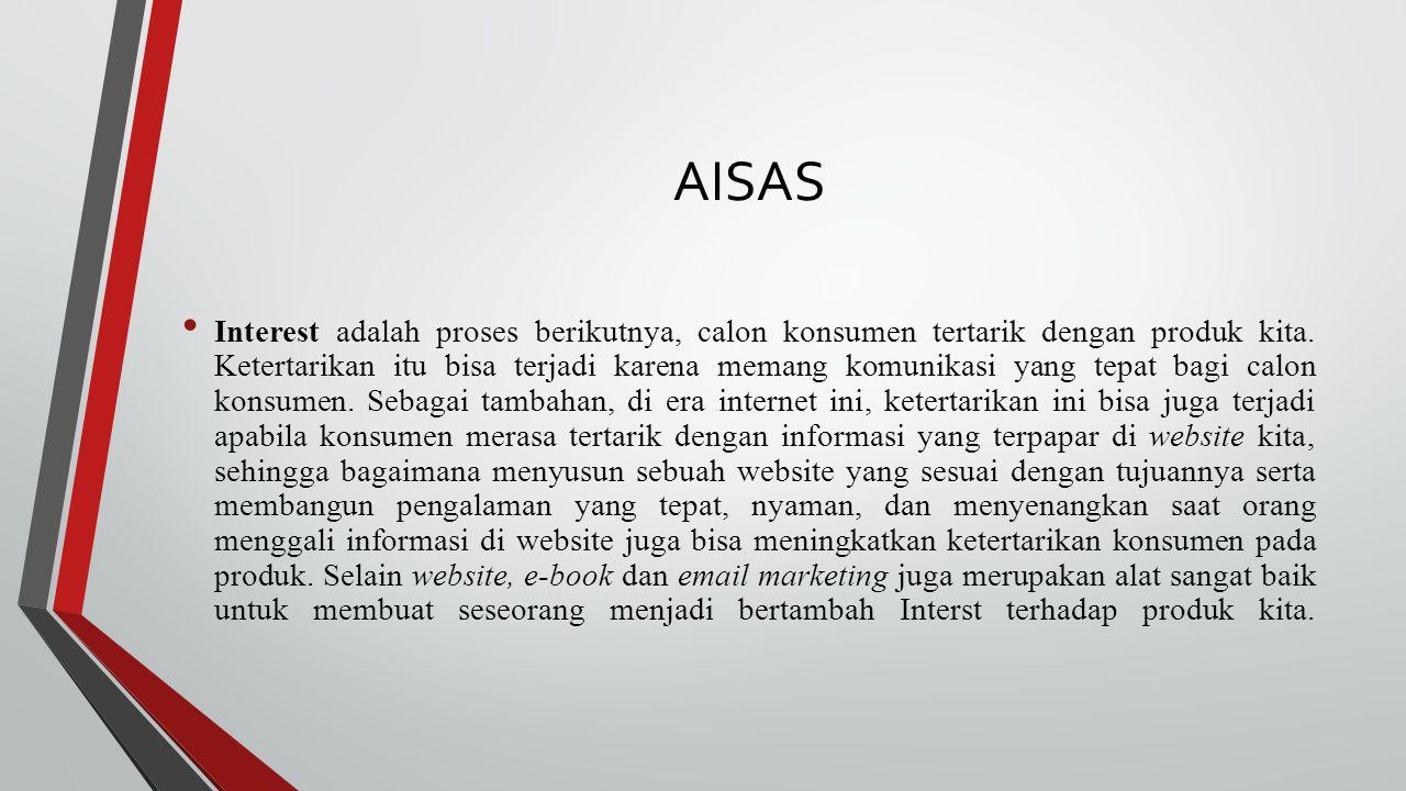 AISAS Interest adalah proses berikutnya, calon konsumen tertarik dengan produk kita. Ketertarikan itu bisa terjadi karena memang komunikasi yang tepat