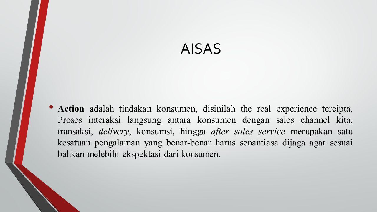 AISAS Action adalah tindakan konsumen, disinilah the real experience tercipta. Proses interaksi langsung antara konsumen dengan sales channel kita, tr