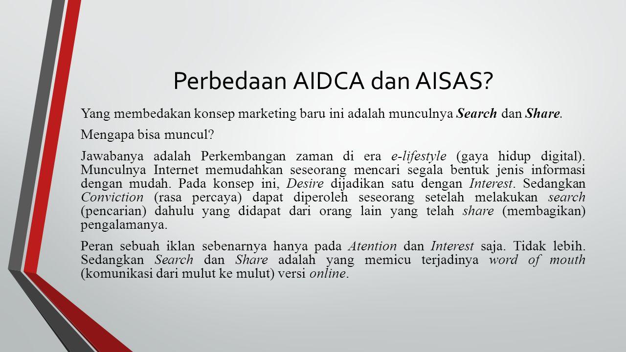 Perbedaan AIDCA dan AISAS? Yang membedakan konsep marketing baru ini adalah munculnya Search dan Share. Mengapa bisa muncul? Jawabanya adalah Perkemba