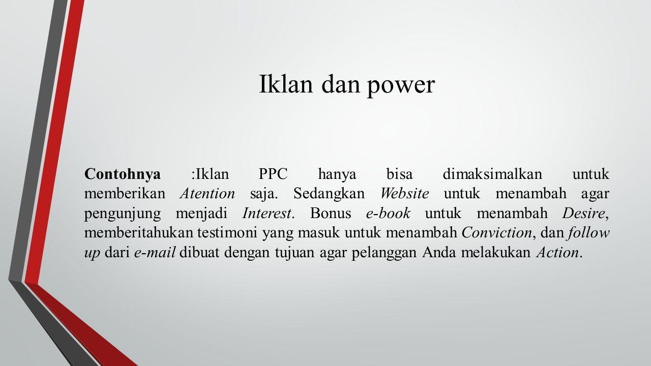 Iklan dan power Contohnya :Iklan PPC hanya bisa dimaksimalkan untuk memberikan Atention saja. Sedangkan Website untuk menambah agar pengunjung menjadi