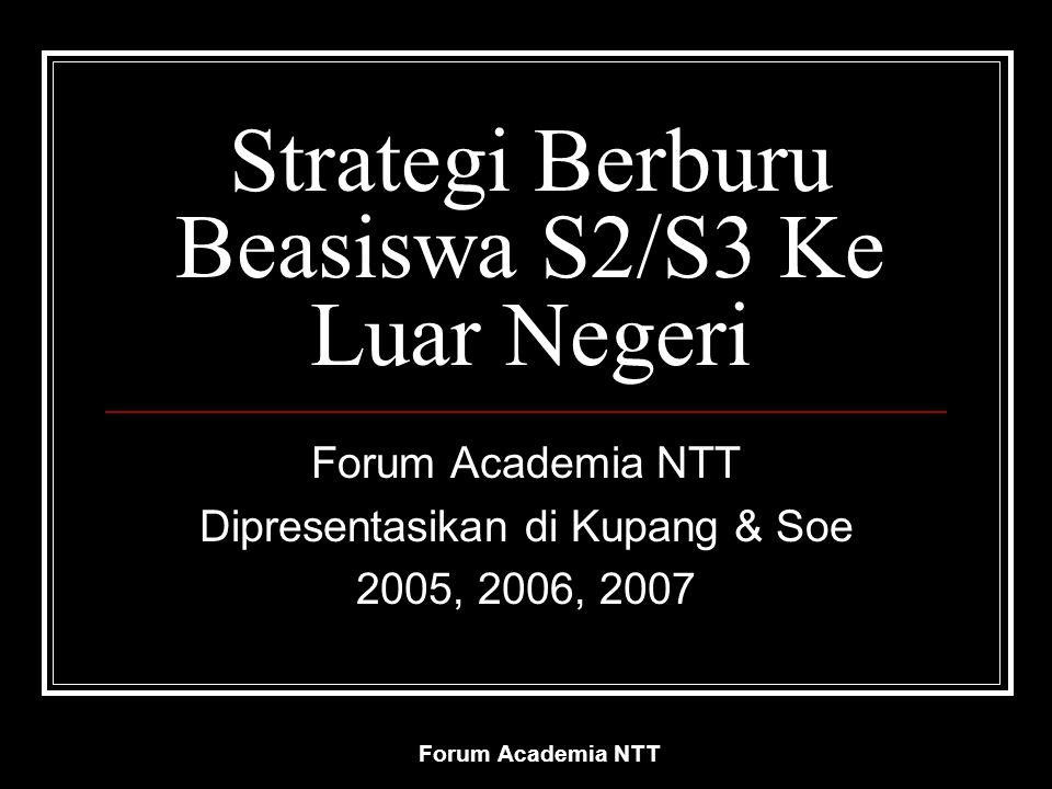Forum Academia NTT Strategi Berburu Beasiswa S2/S3 Ke Luar Negeri Forum Academia NTT Dipresentasikan di Kupang & Soe 2005, 2006, 2007
