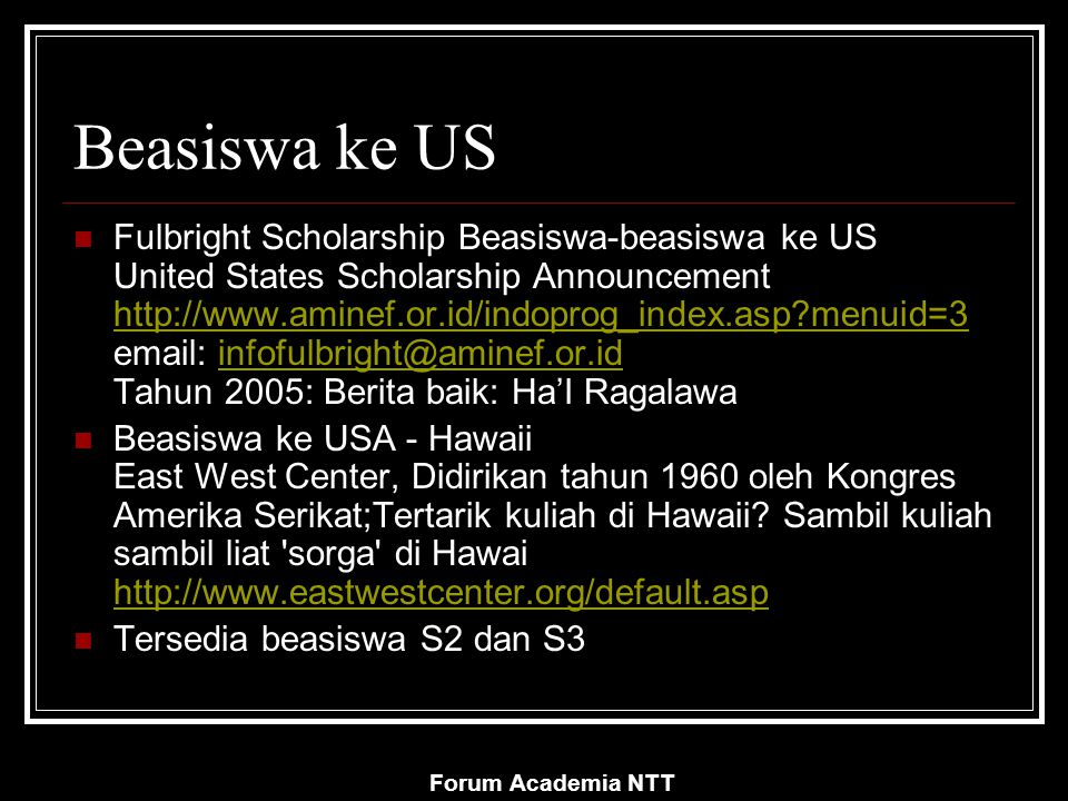 Forum Academia NTT Beasiswa ke US Fulbright Scholarship Beasiswa-beasiswa ke US United States Scholarship Announcement http://www.aminef.or.id/indopro