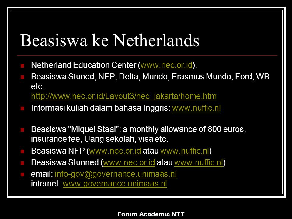Forum Academia NTT Beasiswa ke Netherlands Netherland Education Center (www.nec.or.id).www.nec.or.id Beasiswa Stuned, NFP, Delta, Mundo, Erasmus Mundo, Ford, WB etc.