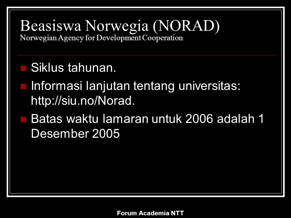 Forum Academia NTT Beasiswa Norwegia (NORAD) Norwegian Agency for Development Cooperation Siklus tahunan.
