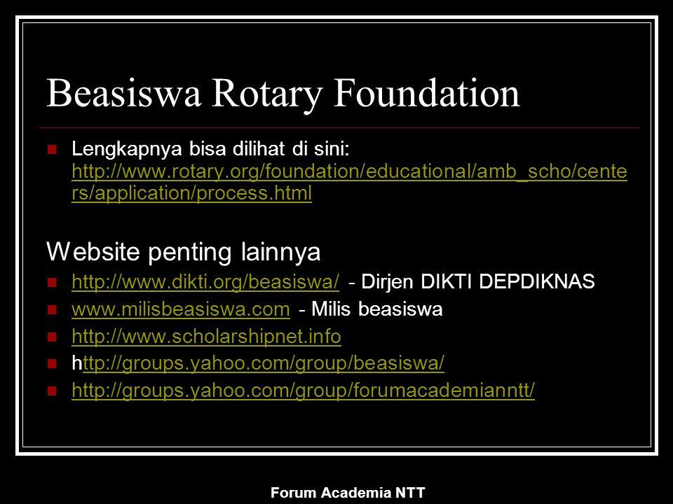 Forum Academia NTT Beasiswa Rotary Foundation Lengkapnya bisa dilihat di sini: http://www.rotary.org/foundation/educational/amb_scho/cente rs/application/process.html http://www.rotary.org/foundation/educational/amb_scho/cente rs/application/process.html Website penting lainnya http://www.dikti.org/beasiswa/ - Dirjen DIKTI DEPDIKNAS http://www.dikti.org/beasiswa/ www.milisbeasiswa.com - Milis beasiswa www.milisbeasiswa.com http://www.scholarshipnet.info http://groups.yahoo.com/group/beasiswa/ttp://groups.yahoo.com/group/beasiswa/ http://groups.yahoo.com/group/forumacademianntt/