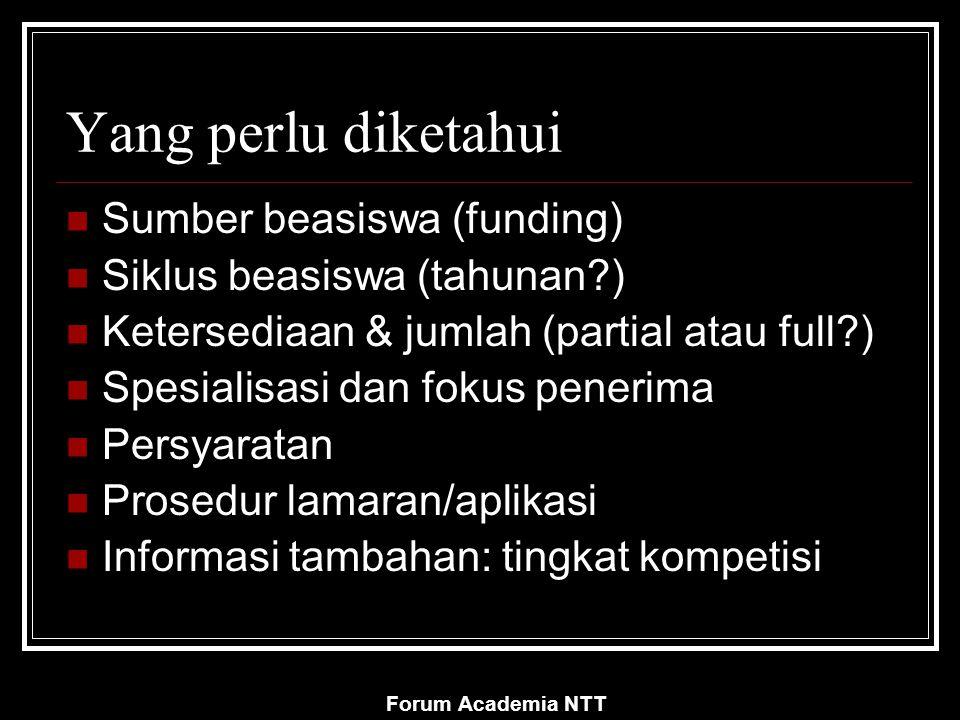 Forum Academia NTT Yang perlu diketahui Sumber beasiswa (funding) Siklus beasiswa (tahunan?) Ketersediaan & jumlah (partial atau full?) Spesialisasi d