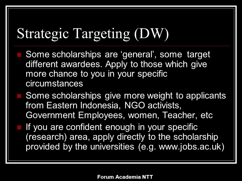 Forum Academia NTT Strategic Targeting (DW) Some scholarships are 'general', some target different awardees.