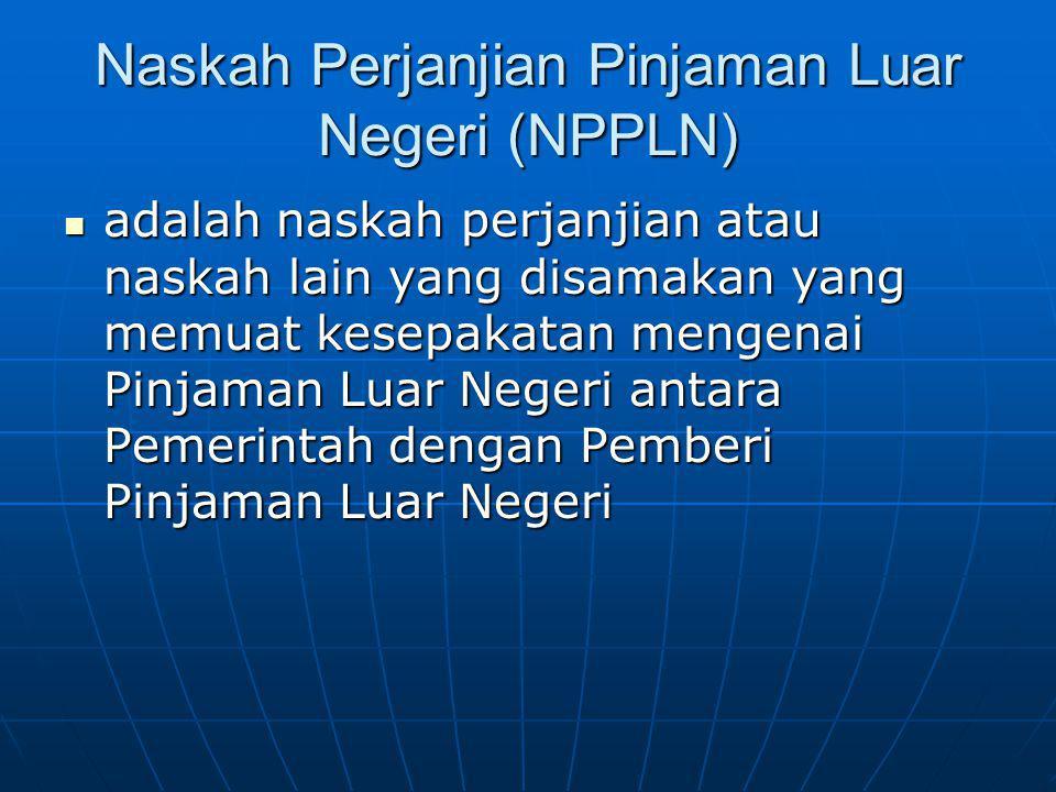 Naskah Perjanjian Pinjaman Luar Negeri (NPPLN) adalah naskah perjanjian atau naskah lain yang disamakan yang memuat kesepakatan mengenai Pinjaman Luar
