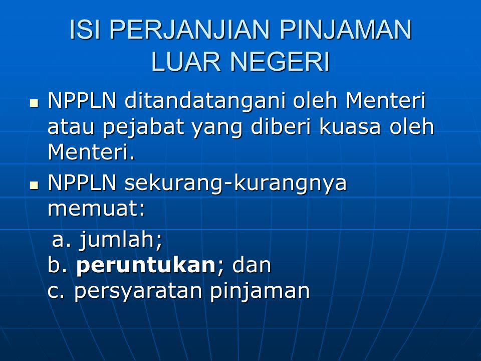 ISI PERJANJIAN PINJAMAN LUAR NEGERI NPPLN ditandatangani oleh Menteri atau pejabat yang diberi kuasa oleh Menteri. NPPLN ditandatangani oleh Menteri a
