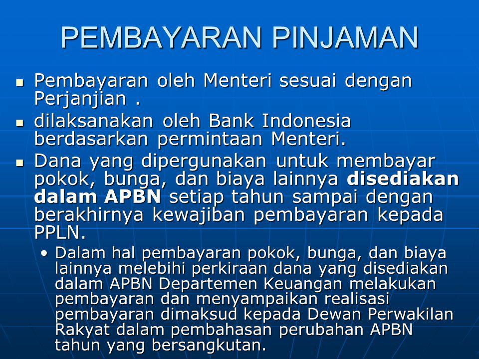 PEMBAYARAN PINJAMAN Pembayaran oleh Menteri sesuai dengan Perjanjian. Pembayaran oleh Menteri sesuai dengan Perjanjian. dilaksanakan oleh Bank Indones