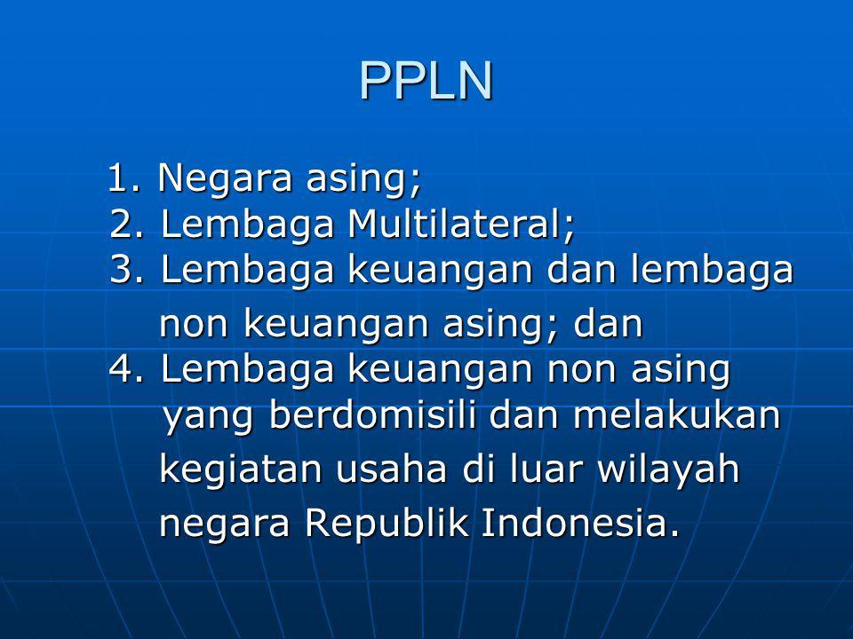PPLN 1. Negara asing; 2. Lembaga Multilateral; 3. Lembaga keuangan dan lembaga 1. Negara asing; 2. Lembaga Multilateral; 3. Lembaga keuangan dan lemba