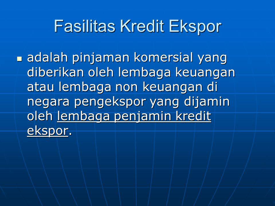 Fasilitas Kredit Ekspor adalah pinjaman komersial yang diberikan oleh lembaga keuangan atau lembaga non keuangan di negara pengekspor yang dijamin ole