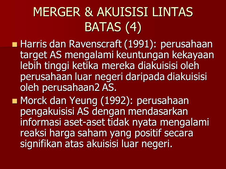 MERGER & AKUISISI LINTAS BATAS (4) Harris dan Ravenscraft (1991): perusahaan target AS mengalami keuntungan kekayaan lebih tinggi ketika mereka diakui