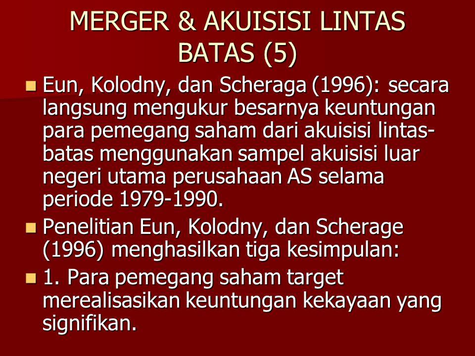 MERGER & AKUISISI LINTAS BATAS (5) Eun, Kolodny, dan Scheraga (1996): secara langsung mengukur besarnya keuntungan para pemegang saham dari akuisisi l
