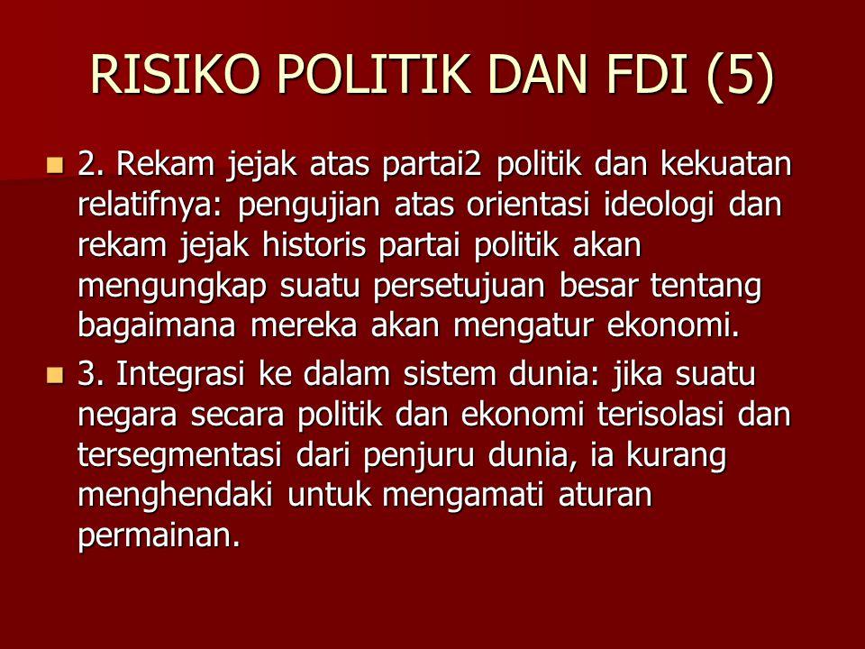 RISIKO POLITIK DAN FDI (5) 2. Rekam jejak atas partai2 politik dan kekuatan relatifnya: pengujian atas orientasi ideologi dan rekam jejak historis par