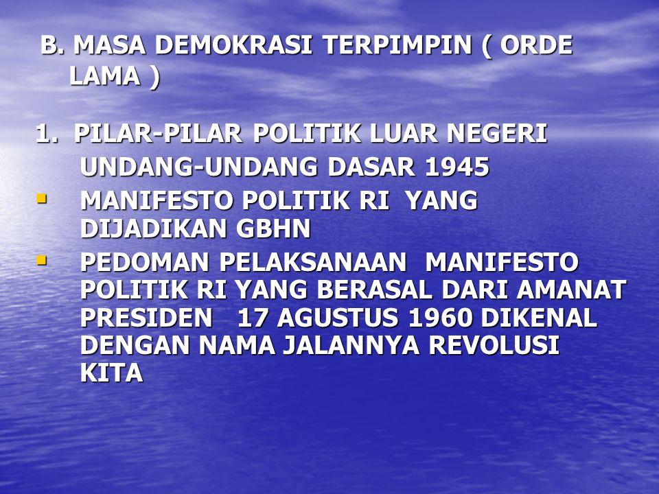 B. MASA DEMOKRASI TERPIMPIN ( ORDE LAMA ) 1. PILAR-PILAR POLITIK LUAR NEGERI UNDANG-UNDANG DASAR 1945 UNDANG-UNDANG DASAR 1945  MANIFESTO POLITIK RI